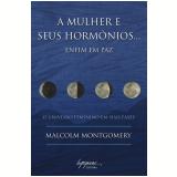 A Mulher e seus Hormônios... - Malcolm Montgomery