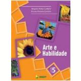 Arte e Habilidade 5ª Série - 6º Ano - Bruna Renata Cantele, Angela Anita Cantele