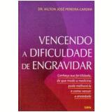 Vencendo a Dificuldade de Engravidar - Hilton José Pereira Cardim