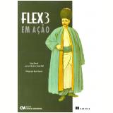 Flex 3 em Ação - Tariq Ahmed, Joh Hirschi , Faisal Abid