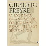O Escravo nos Anúncios de Jornais Brasileiros do Século XIX - Gilberto Freyre