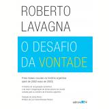 O Desafio da Vontade  - Roberto Lavagna