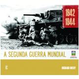 A Segunda Guerra Mundial - 1942-1944 - Richard Overy