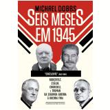 Seis Meses Em 1945 - Michael Dobbs