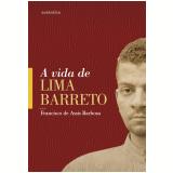 A Vida De Lima Barreto (1881-1922) - Francisco de Assis Barbosa