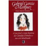 A Incrível e Triste História de Cândida Erêndira e Sua Avó Desalmada - Gabriel García Márquez