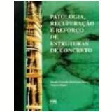 Patologia, Recuperação e Reforço de Estruturas de Concreto - Thomaz Ripper, Vicente Custodio Moreira de Souza
