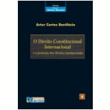 Direito Constitucional Internacional, o Vol. 8 - Artur Cortez Bonif�cio