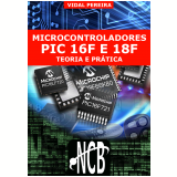 Microcontroladores PIC 16F E 18F ? Teoria e Prática (Ebook) - Vidal Pereira da Silva Jr