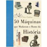 50 M�quinas Que Mudaram O Rumo Da Hist�ria - Eric Chaline