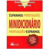 Minidicionário Espanhol-português / Português-espanhol - Balbas, Marcial Soto, Ballestero-alvarez, Maria Esmeralda.