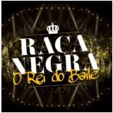 Raça Negra- O Rei Do Baile (CD) - Raça Negra
