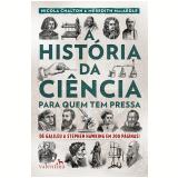 A História da Ciência Para Quem Tem Pressa - Meredith Mac Ardle, Nicola Chalton