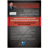 Gerenciamento de Projetos de Mapeamento e Redesenho de Processos - Carlos Magno da Silva Xavier, Carlos Magno, Luiz Fernando da Silva Xavier ...