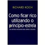 Como Ficar Rico Utilizando o Princípio-Estrela - Richard Koch