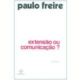 Extensão ou Comunicação? - Paulo Freire
