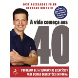 A Vida Come�a aos 40 - Jos� Alexandre Filho, Deborah Bresser