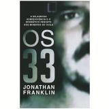 Os 33: A Milagrosa Sobrevivência e o Dramático Resgate dos Mineiros do Chile - Jonathan Franklin