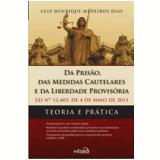 Da Prisão, das Medidas Cautelares e da Liberdade Provisória - Teoria e Prática - Luiz Henrique Medeiros Dias