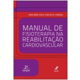 Manual De Fisioterapia Na Reabilitação Cardiovascular - Iracema Ioco Kikuchi Umeda