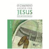 O Caminho Aberto Por Jesus - José Antonio Pagola
