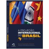 A Projeçao Internacional Do Brasil 1930-2012