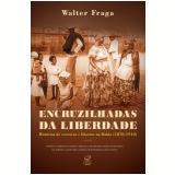Encruzilhadas Da Liberdade - Walter Fraga