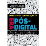 Marketing E Comunicaçao Na Era Pos-digital As Regras Mudaram - Valter Longo