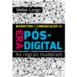 Marketing E Comunicaçao Na Era Pos-digital As Regras Mudaram - Valter Longo