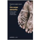 Um Corpo Estranho - Guacira Lopes Louro