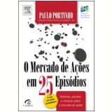 O Mercado de A��es em 25 Epis�dios - Paulo Portinho