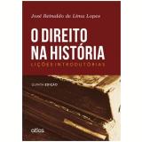 O Direito Na História - José Reinaldo de Lima Lopes