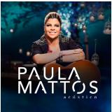 Paula Mattos - Acústico Paula Mattos (CD) - Paula Mattos
