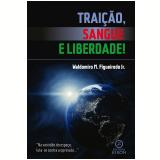 Traição, Sangue e Liberdade! (Ebook) - Waldomiro M. Figueiredo Jr.