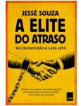 A Elite do Atraso - Da Escravidão à Lava Jato