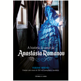 A História de Amor de Anastásia Romanov - Fabiane Ribeiro
