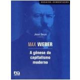 A Gênese do Capitalismo Moderno - Max Weber, Jesse Souza