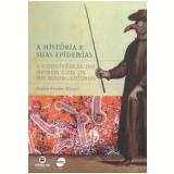A História e Suas Epidemias - Stefan Cunha Ujvari