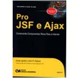 Pro Jsf e Ajax Construindo Componentes Ricos para a Internet 4� Edi��o - Estela Kaufman Fainguelernt, Jonas Jacobi
