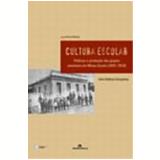 Cultura Escolar Pr�ticas e Produ��o dos Grupos Escolares em Minas Gerais (1891-1918) - Irlen Antonio Gon�alves