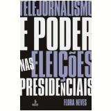 Telejornalismo e Poder nas Elei��es Presidenciais