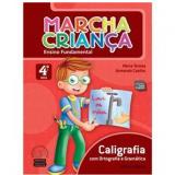 Marcha Crian�a Caligrafia Com Ortografia E Gram�tica - 4� Ano - Ensino Fundamental I - Armando Coelho de Carvalho Neto, Maria Teresa Marisco