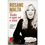 Tudo o que eu vi e vivi - Rosane Malta