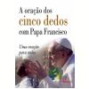 A Oração Dos Cinco Dedos Com Papa Francisco