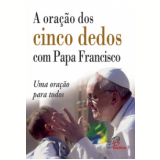 A Oração Dos Cinco Dedos Com Papa Francisco - Papa Francisco