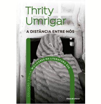 Thrity Umrigar - A Distância Entre Nós (Vol. 24)