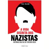 A Vida Secreta dos Nazistas - Paul Roland