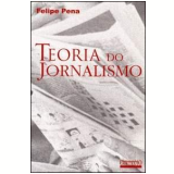 Teoria do Jornalismo - Felipe Pena