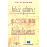 Avaliação Qualitativa e Quantitativa numa Biblioteca Universitária - Barbara Menezello LeitÃo