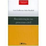 Reconvenção no Processo Civil - Luis Guilherme Aidar Bondioli